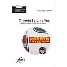 Darwin loves you. La selezione naturale e il reincanto del mondo