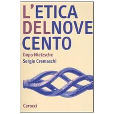 Etica del Novecento. Dopo Nietzsche (L')