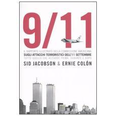 9/11. Il rapporto illustrato della Commissione americana sull'11 settembre. Tutto quello che accadde prima, durante e dopo