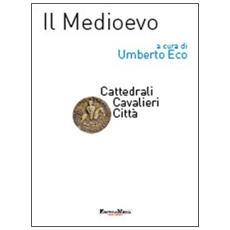 Il Medioevo. Cattedrali, cavalieri, città