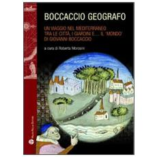 Boccaccio geografo. Un viaggio nel Mediterraneo tra le città, i giardini e il «mondo» di Giovanni Boccaccio