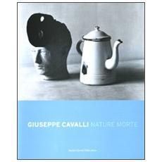 Giuseppe Cavalli. Nature morte. Ediz. italiana e inglese