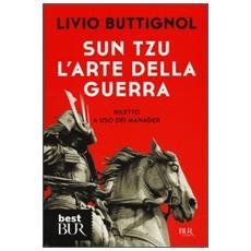 Sun Tzu. L'arte della guerra. Riletto a uso dei manager