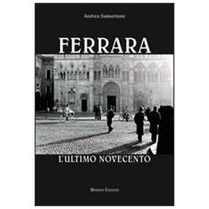 Ferrara. L'ultimo Novecento