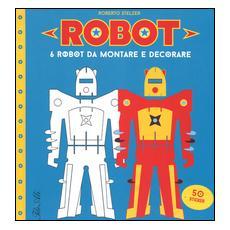 Robot. 6 robot da montare e decorare. Con adesivi