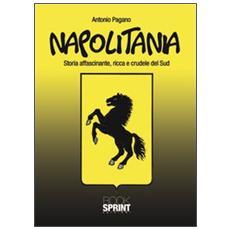 Napolitania. Storia affascinante, ricca e crudele del Sud
