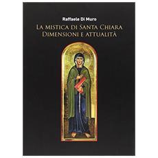 La mistica di santa Chiara. Dimensioni e attualità