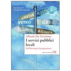 I servizi pubblici locali. Dall'ideologia al pragmatismo