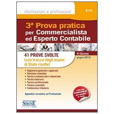 3ª prova pratica per commercialista ed esperto contabile. 41 prove svolte (con tracce degli esami di Stato risolte)
