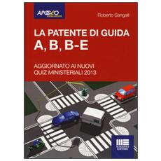 La patente di guida A, B, B-E. Aggiornato ai nuovi quiz ministeriali 2013