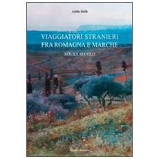 Viaggiatori stranieri tra Romagna e Marche. XIX-XX secolo