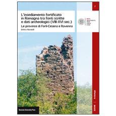 L'insediamento fortificato in Romagna tra fonti scritte e dati archeologici (VIII-XVI sec.) . Le province di Forlì-Cesena e Ravenna