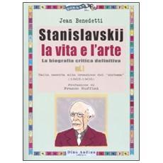 Stanislavskij. La vita e l'arte. La biografia critica definitiva. 1. Dalla nascita alla creazione del «sistema» (1863-1908)