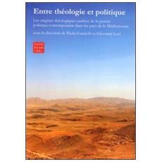 Entre théologie et politique. Les origines théologiques cachées de la pensée politique contemporaine dans les pays de la Méditerranée