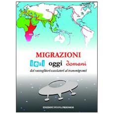 Migrazioni. Ieri, oggi, domani. Dai raccoglitori-cacciatori ai transmigranti