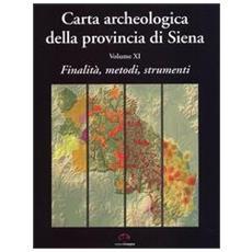 Carta archeologica della provincia di Siena. Vol. 11: Finalità, metodi, strumenti.