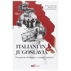 Italiani in Jugoslavia. Occupazione dei Balcani e razzismo «antislavo»