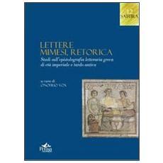 Lettere, mimesi, retorica. Studi sull'epistolografia letteraria greca di età imperiale e tardo antica