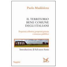 Il territorio, bene comune degli italiani. Proprietà collettiva, proprietà privata e interesse pubblico