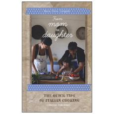 From mom to daughter. The quick tips of italian cooking. Ediz. illustrata