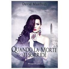 Manfredi, David. - Quando La Morte Ti Sorride.