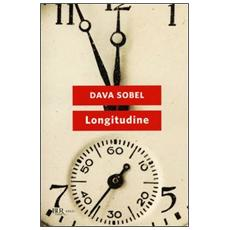 Longitudine. Come un genio solitario cambiò la storia della navigazione
