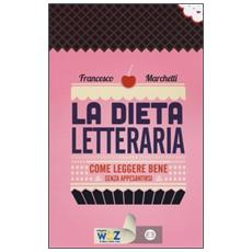 La dieta letteraria. Come leggere bene senza appesantirsi