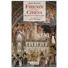 Firenze e la sua Chiesa. Due millenni di fede e storia