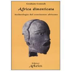 Africa dimenticata. Archeologia del continente africano