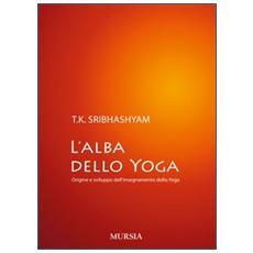L'alba dello yoga. Origine e sviluppo dell'insegnamento dello yoga