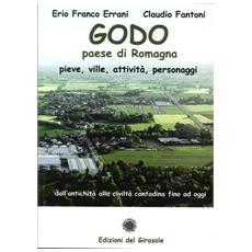 Godo. Paese di Romagna. Pieve, ville, attività, personaggi
