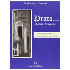 Prato. . . il genio e l'ingegno. Interviste fantastiche di Francesco di Marco Datini