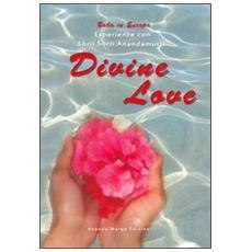 Divine love. Esperienze con Shrii Shrii Anandamurti