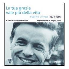 La tua grazia vale più della vita. Eugenio Corecco 1931-1995