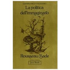 Politica dell'immaginario. Rousseau-Sade (La)