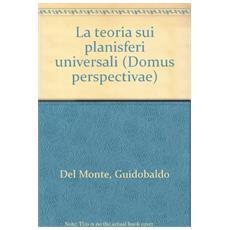 Teoria sui planisferi universali di Guidubaldo Del Monte (La)