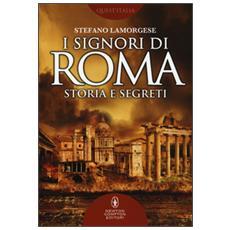 I signori di Roma. Storia e segreti