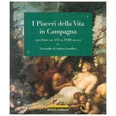 Moro, Franco. - I Piaceri Della Vita In Campagna Nell'Arte Dal Xvi Al Xviii Secolo.