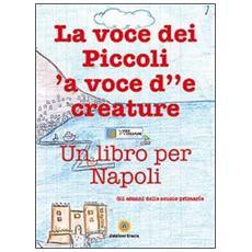 La voce dei piccoli, 'a voce d''e creature. Un libro per Napoli