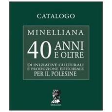 Catalogo Minelliana. 40 anni e oltre di iniziative culturali e produzione editoriale per il Polesine