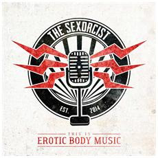 Sexorcist (The) - This Is Erotic Body Music