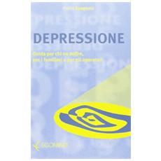 Depressione. Guida per chi ne soffre, per i familiari e gli operatori