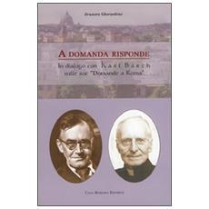 A domanda risponde. Il dialogo con Karl Barth sue «domande a Roma»