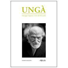 Ungà. Giuseppe Ungaretti e l'arte del XX secolo. Catalogo della mostra