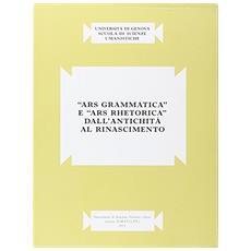 �Ars grammatica� e �Ars rhetorica� dall'antichit� al Rinascimento