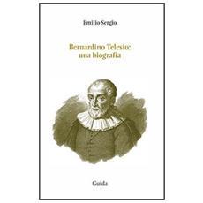 Bernardino Telesio. Una biografia