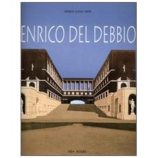 Enrico del Debbio. Catalogo della mostra (Roma, 7 dicembre 2006-4 febbraio 2007)