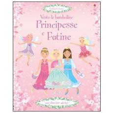 Principesse e fatine. Vesto le bamboline. Con adesivi