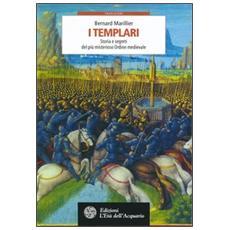 I Templari. Storia e segreti del più misterioso Ordine medievale