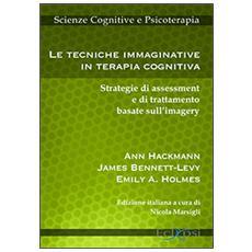Le tecniche immaginative in terapia cognitiva. Strategie di assessment e di trattamento basate sull'imagery